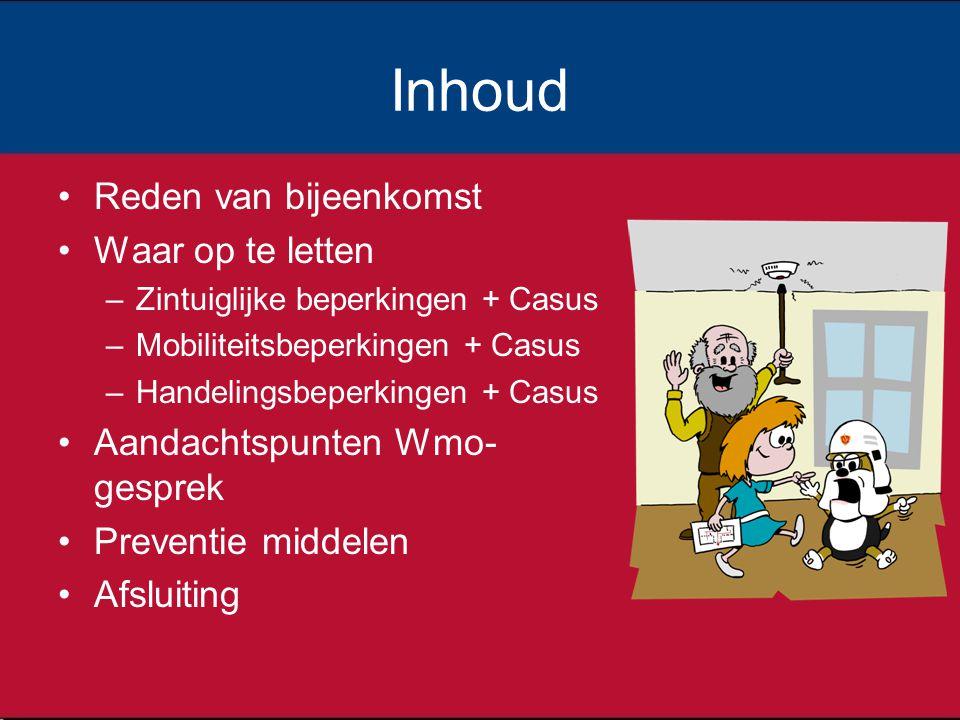 Inhoud Reden van bijeenkomst Waar op te letten –Zintuiglijke beperkingen + Casus –Mobiliteitsbeperkingen + Casus –Handelingsbeperkingen + Casus Aandachtspunten Wmo- gesprek Preventie middelen Afsluiting