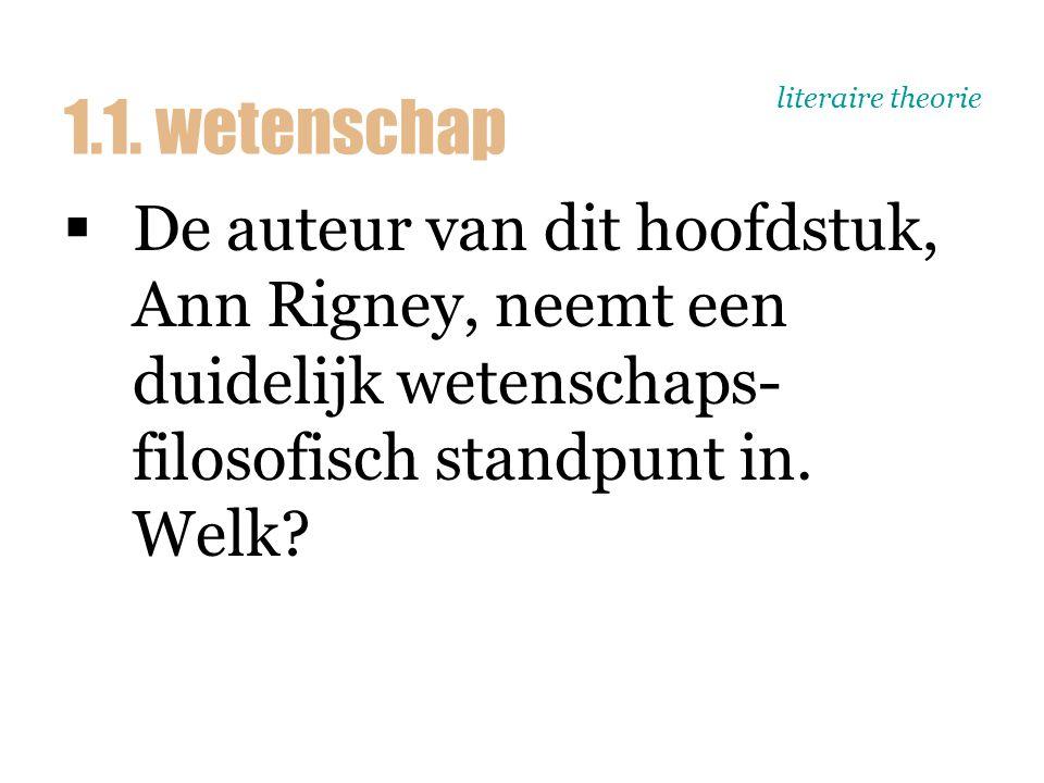 literaire theorie  De auteur van dit hoofdstuk, Ann Rigney, neemt een duidelijk wetenschaps- filosofisch standpunt in. Welk? 1.1. wetenschap