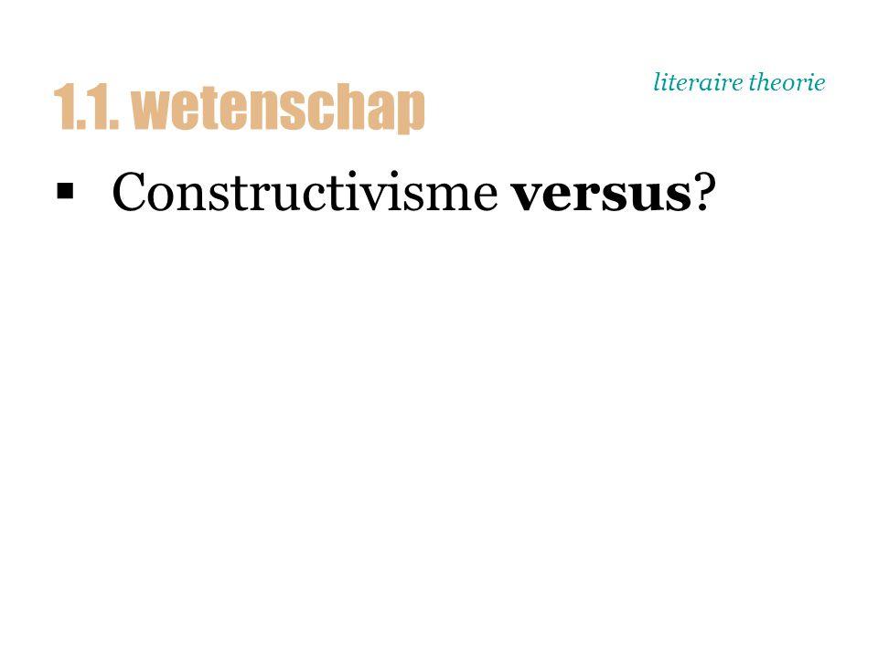 literaire theorie  Constructivisme versus 1.1. wetenschap