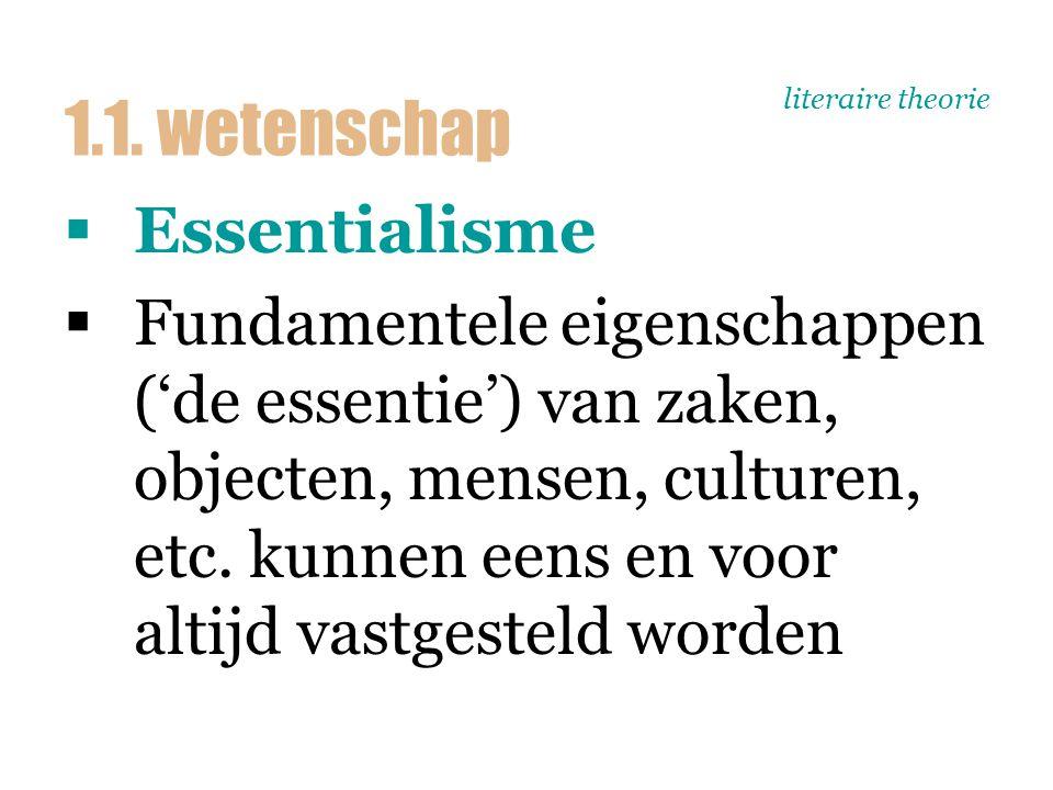 literaire theorie  Essentialisme  Fundamentele eigenschappen ('de essentie') van zaken, objecten, mensen, culturen, etc. kunnen eens en voor altijd