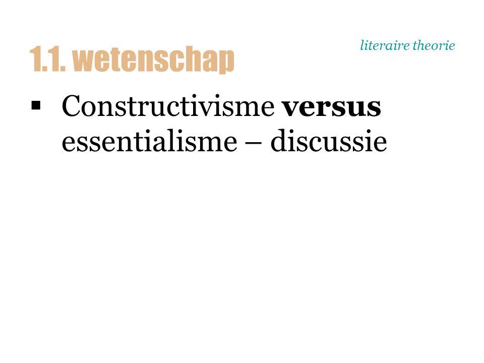 literaire theorie  Constructivisme versus essentialisme – discussie 1.1. wetenschap