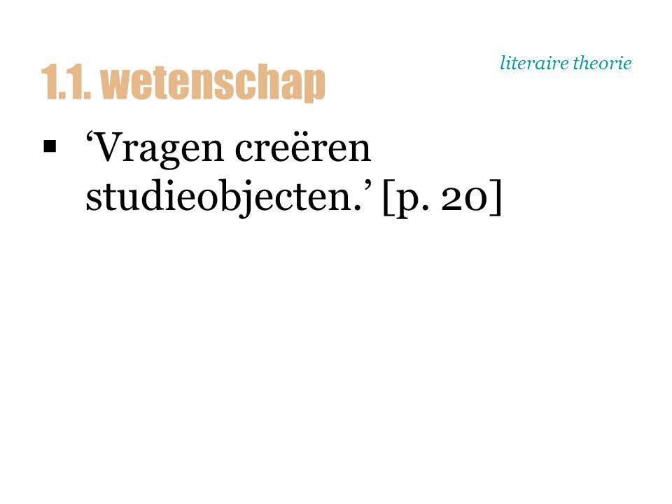literaire theorie  'Vragen creëren studieobjecten.' [p. 20] 1.1. wetenschap