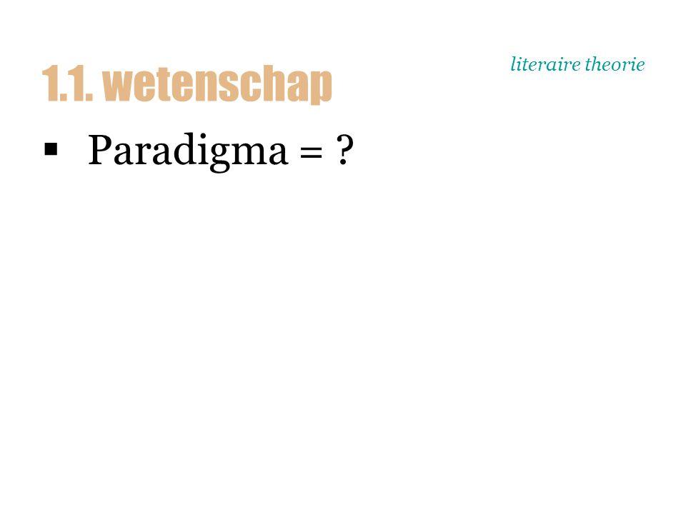 literaire theorie  Paradigma = 1.1. wetenschap