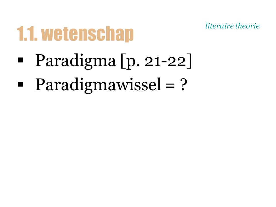 literaire theorie  Paradigma [p. 21-22]  Paradigmawissel = 1.1. wetenschap