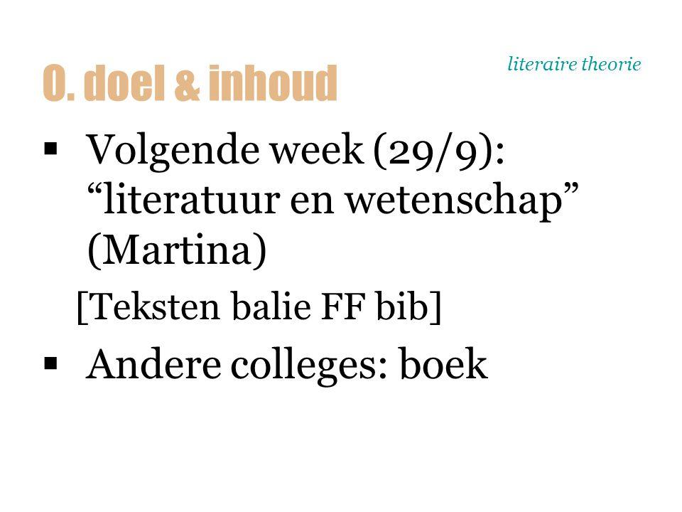 """literaire theorie  Volgende week (29/9): """"literatuur en wetenschap"""" (Martina) [Teksten balie FF bib]  Andere colleges: boek O. doel & inhoud"""