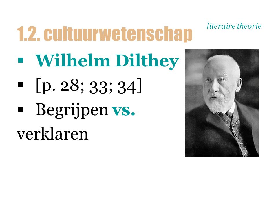 literaire theorie  Wilhelm Dilthey  [p. 28; 33; 34]  Begrijpen vs. verklaren 1.2. cultuurwetenschap