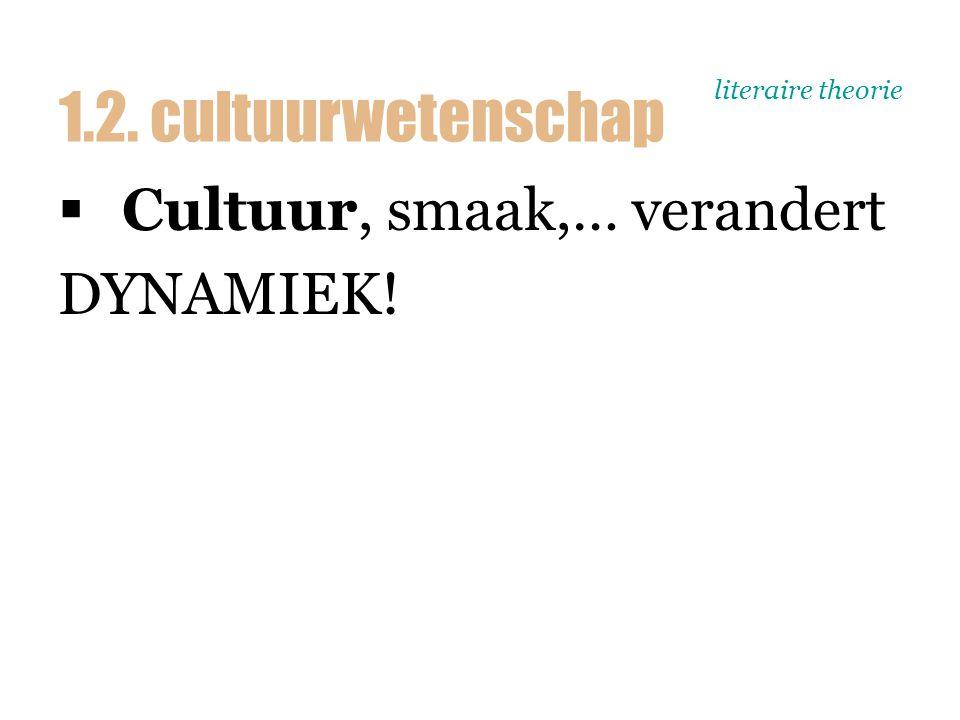 literaire theorie  Cultuur, smaak,… verandert DYNAMIEK! 1.2. cultuurwetenschap