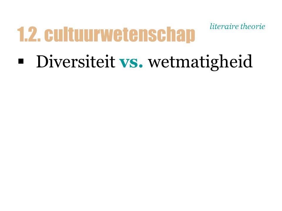 literaire theorie  Diversiteit vs. wetmatigheid 1.2. cultuurwetenschap
