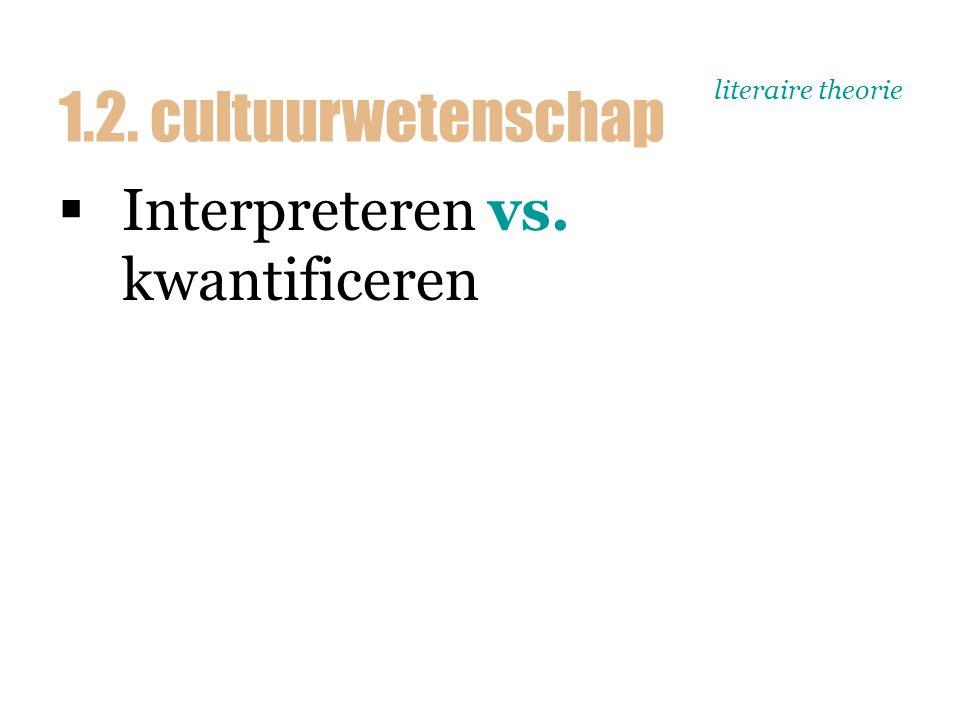 literaire theorie  Interpreteren vs. kwantificeren 1.2. cultuurwetenschap