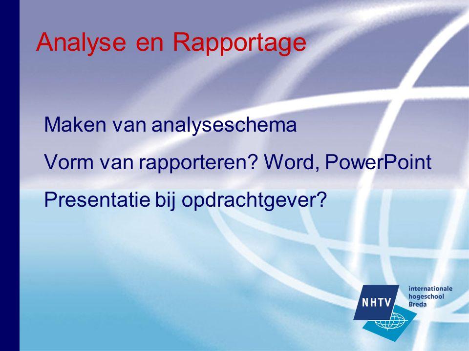 Analyse en Rapportage Maken van analyseschema Vorm van rapporteren? Word, PowerPoint Presentatie bij opdrachtgever?