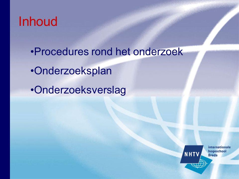 Inhoud Procedures rond het onderzoek Onderzoeksplan Onderzoeksverslag