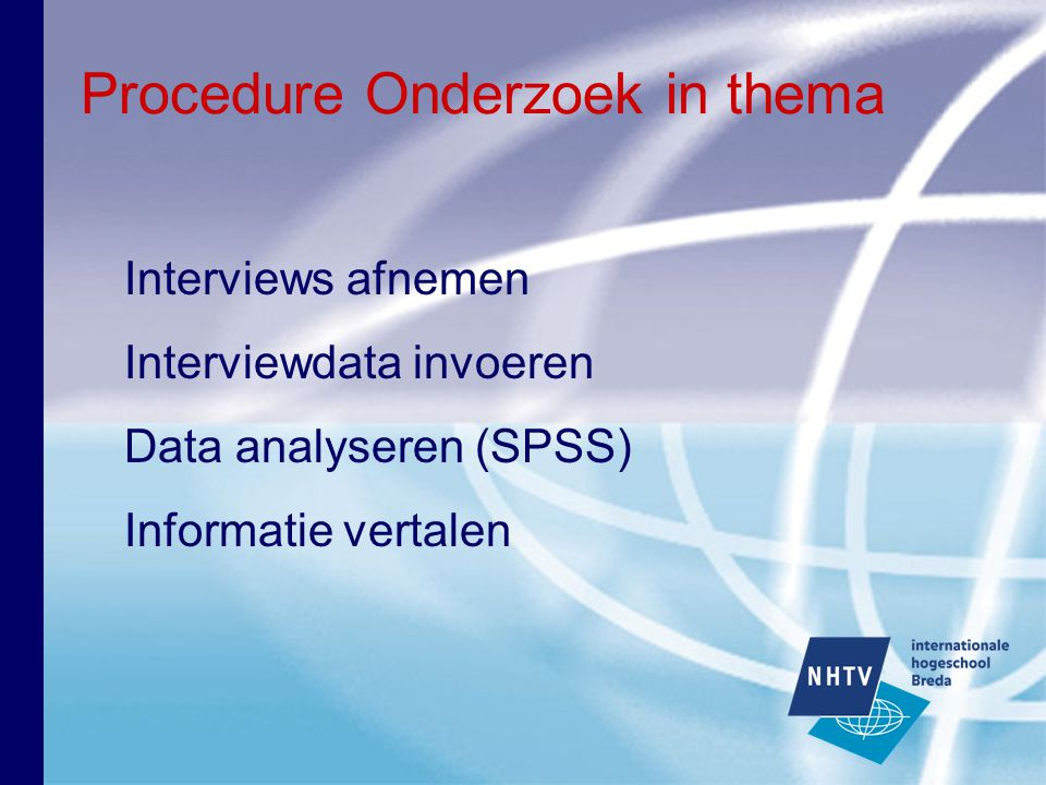 Procedure Onderzoek in thema Interviews afnemen Interviewdata invoeren Data analyseren (SPSS) Informatie vertalen