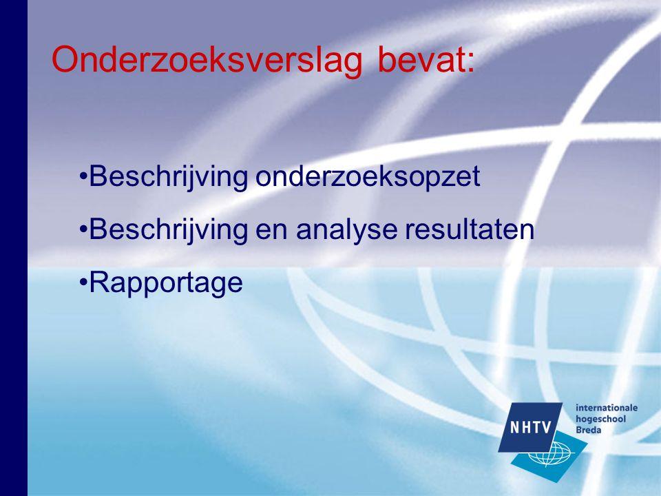 Onderzoeksverslag bevat: Beschrijving onderzoeksopzet Beschrijving en analyse resultaten Rapportage