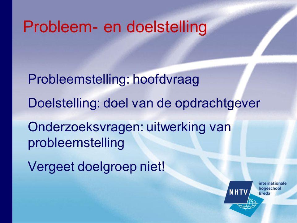 Probleem- en doelstelling Probleemstelling: hoofdvraag Doelstelling: doel van de opdrachtgever Onderzoeksvragen: uitwerking van probleemstelling Verge