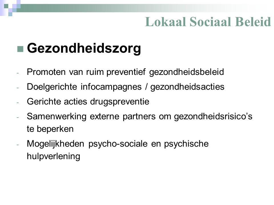 Lokaal Sociaal Beleid Gezondheidszorg - Promoten van ruim preventief gezondheidsbeleid - Doelgerichte infocampagnes / gezondheidsacties - Gerichte acties drugspreventie - Samenwerking externe partners om gezondheidsrisico's te beperken - Mogelijkheden psycho-sociale en psychische hulpverlening