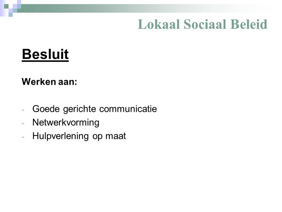 Lokaal Sociaal Beleid Besluit Werken aan: - Goede gerichte communicatie - Netwerkvorming - Hulpverlening op maat