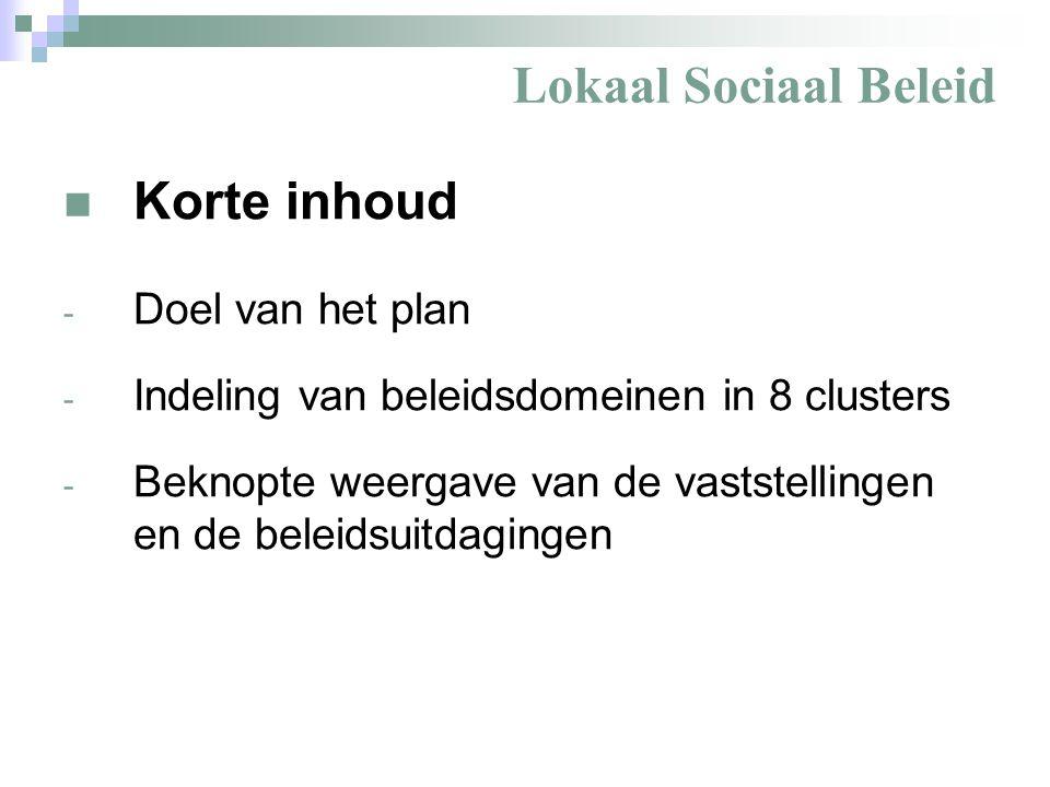 Lokaal Sociaal Beleid De clusters/beleidsdomeinen zijn: - Wonen en woonzorg - Tewerkstelling - Gezinsondersteuning & onderwijs - Samenlevingsopbouw - Gezondheidszorg - Algemeen maatschappelijke dienstverlening - Thuiszorg - Vrije tijd - Kinderopvang