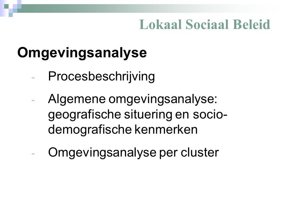Lokaal Sociaal Beleid Omgevingsanalyse - Procesbeschrijving - Algemene omgevingsanalyse: geografische situering en socio- demografische kenmerken - Omgevingsanalyse per cluster