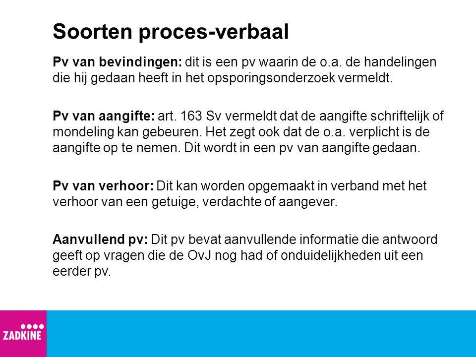 Soorten proces-verbaal Pv van bevindingen: dit is een pv waarin de o.a. de handelingen die hij gedaan heeft in het opsporingsonderzoek vermeldt. Pv va