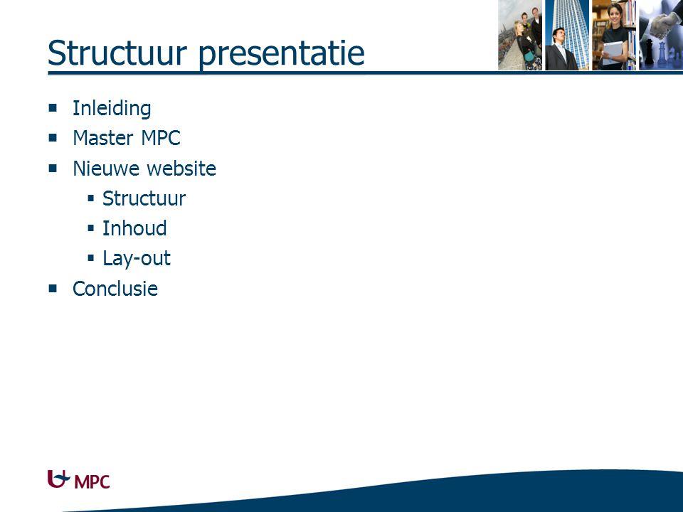 Structuur presentatie  Inleiding  Master MPC  Nieuwe website  Structuur  Inhoud  Lay-out  Conclusie