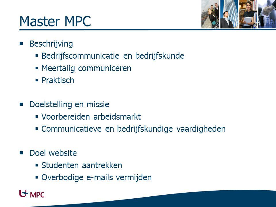 Master MPC  Beschrijving  Bedrijfscommunicatie en bedrijfskunde  Meertalig communiceren  Praktisch  Doelstelling en missie  Voorbereiden arbeidsmarkt  Communicatieve en bedrijfskundige vaardigheden  Doel website  Studenten aantrekken  Overbodige e-mails vermijden