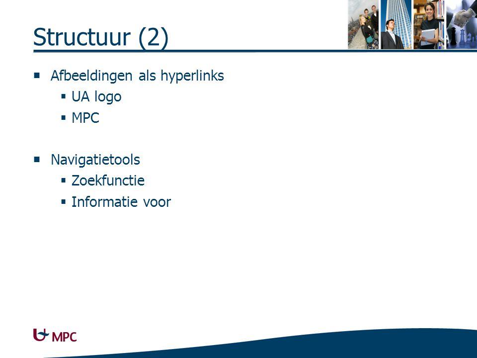 Structuur (2)  Afbeeldingen als hyperlinks  UA logo  MPC  Navigatietools  Zoekfunctie  Informatie voor