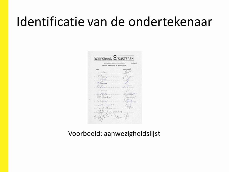Identificatie van de ondertekenaar Maar: iedereen kan steeds ontkennen dat een handtekening van hem is en de bewijslast ligt bij de tegenpartij