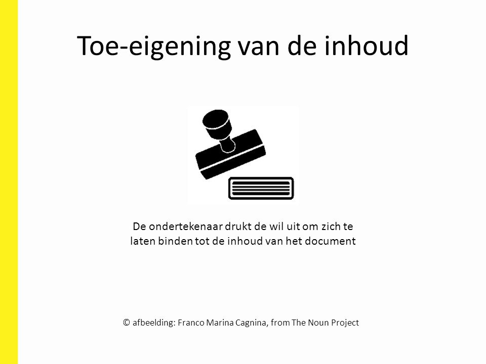 Toe-eigening van de inhoud © afbeelding: Franco Marina Cagnina, from The Noun Project De ondertekenaar drukt de wil uit om zich te laten binden tot de
