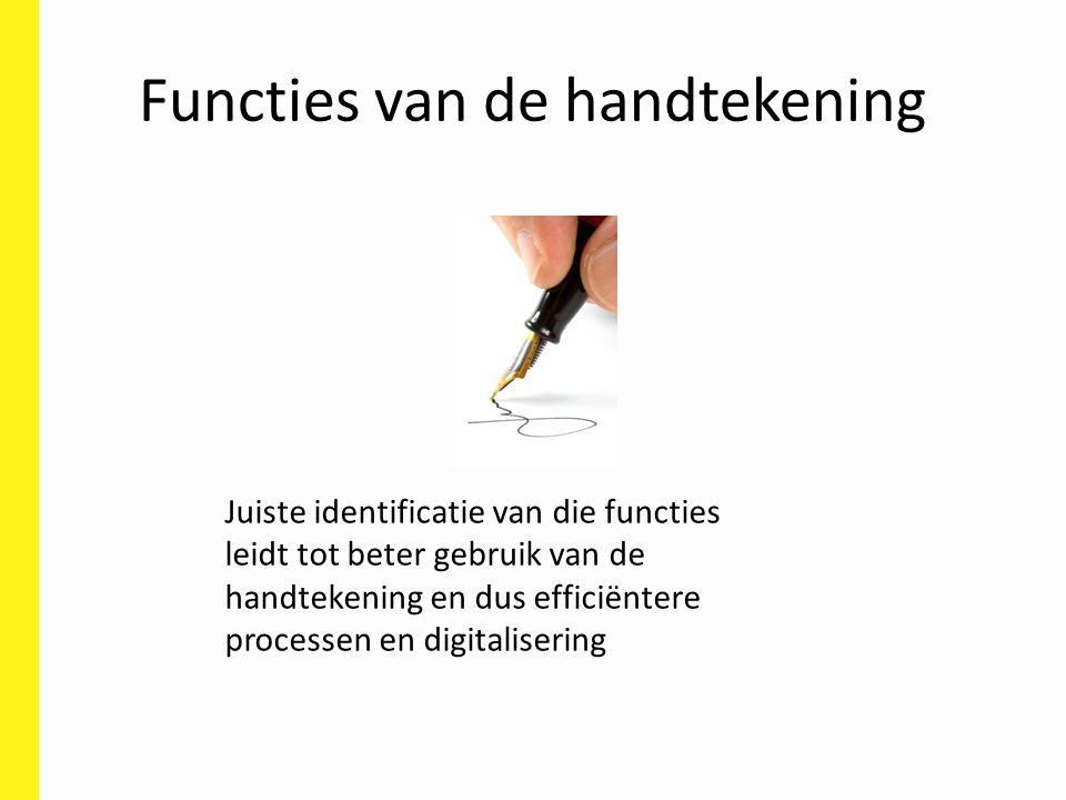 Functies van de handtekening Juiste identificatie van die functies leidt tot beter gebruik van de handtekening en dus efficiëntere processen en digita