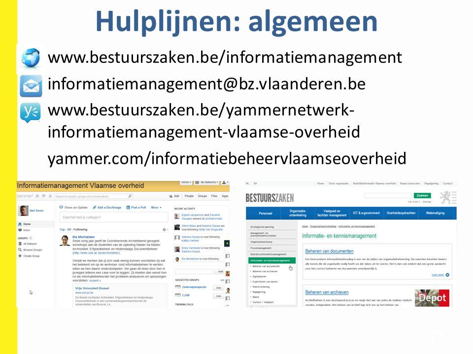 Hulplijnen: algemeen 37 www.bestuurszaken.be/informatiemanagement informatiemanagement@bz.vlaanderen.be www.bestuurszaken.be/yammernetwerk- informatie
