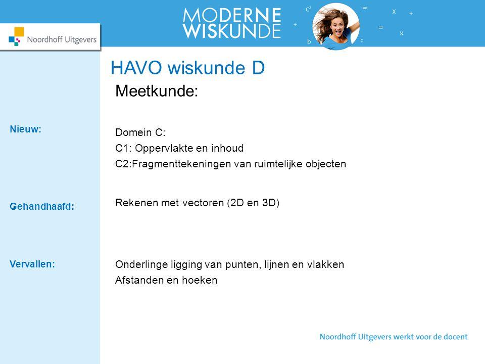 HAVO wiskunde D Meetkunde: Domein C: C1: Oppervlakte en inhoud C2:Fragmenttekeningen van ruimtelijke objecten Rekenen met vectoren (2D en 3D) Onderlin