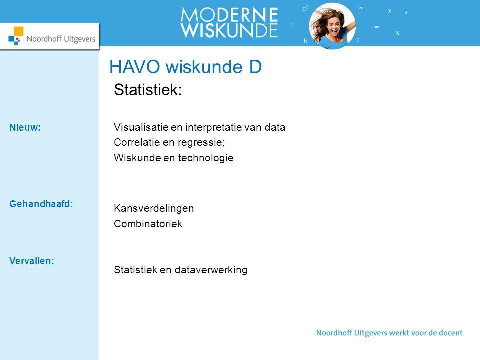 HAVO wiskunde D Statistiek: Visualisatie en interpretatie van data Correlatie en regressie; Wiskunde en technologie Kansverdelingen Combinatoriek Stat