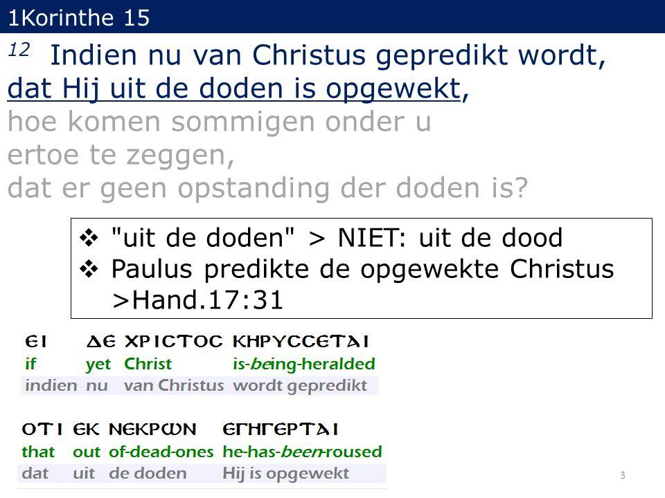 3 1Korinthe 15 12 Indien nu van Christus gepredikt wordt, dat Hij uit de doden is opgewekt, hoe komen sommigen onder u ertoe te zeggen, dat er geen op