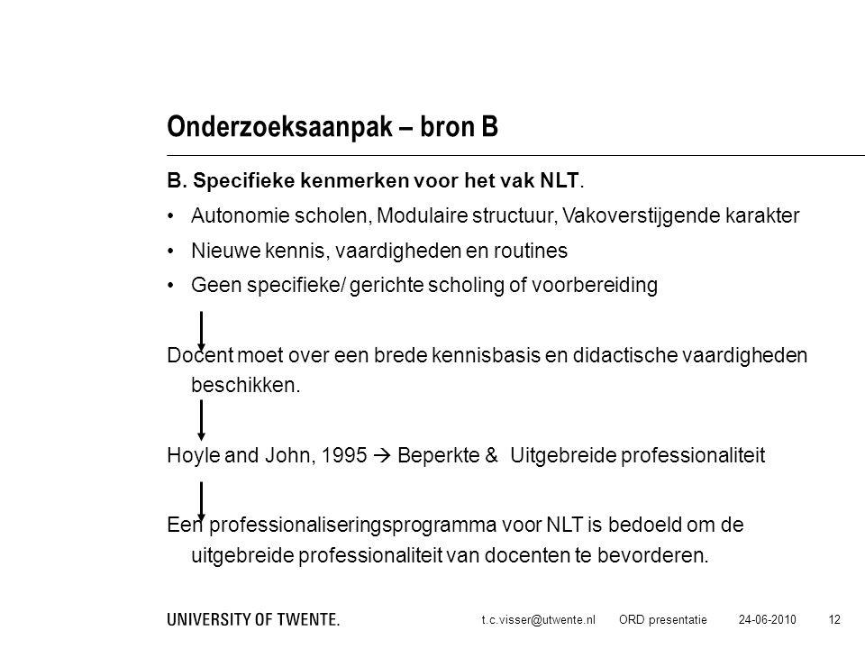 24-06-2010t.c.visser@utwente.nl ORD presentatie 12 Onderzoeksaanpak – bron B B. Specifieke kenmerken voor het vak NLT. Autonomie scholen, Modulaire st