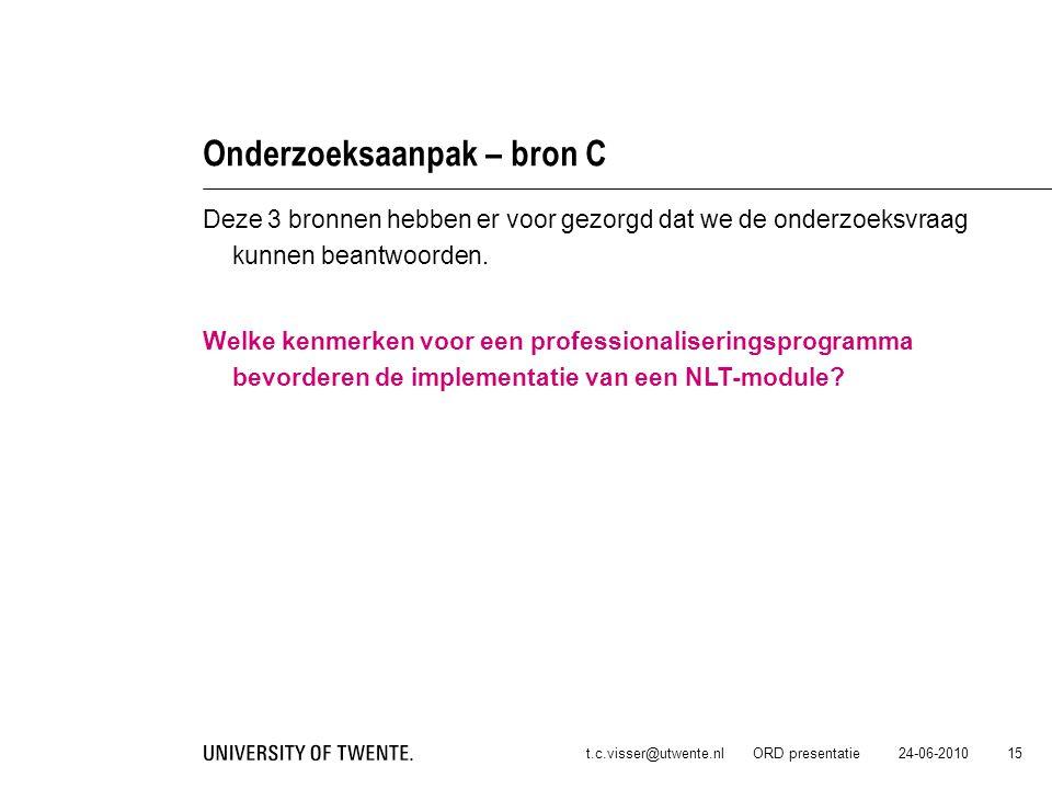 24-06-2010t.c.visser@utwente.nl ORD presentatie 15 Onderzoeksaanpak – bron C Deze 3 bronnen hebben er voor gezorgd dat we de onderzoeksvraag kunnen be