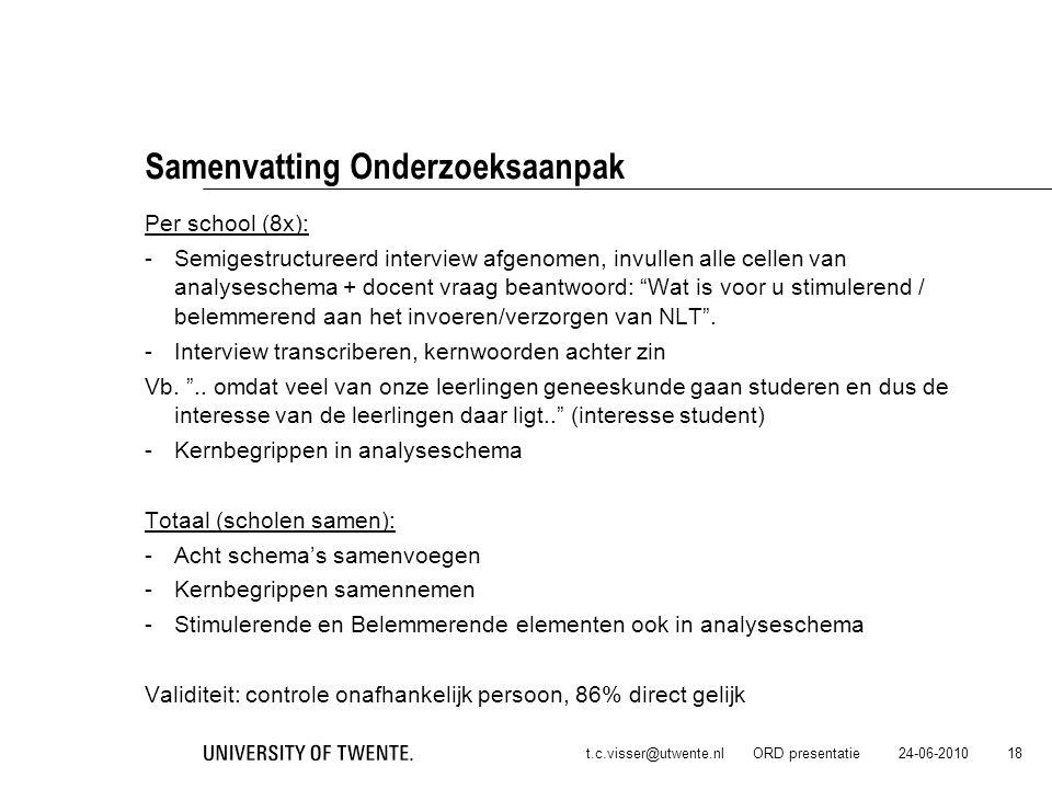 24-06-2010t.c.visser@utwente.nl ORD presentatie 18 Samenvatting Onderzoeksaanpak Per school (8x): -Semigestructureerd interview afgenomen, invullen al