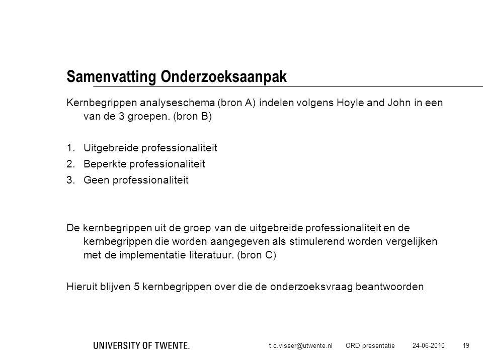24-06-2010t.c.visser@utwente.nl ORD presentatie 19 Samenvatting Onderzoeksaanpak Kernbegrippen analyseschema (bron A) indelen volgens Hoyle and John i