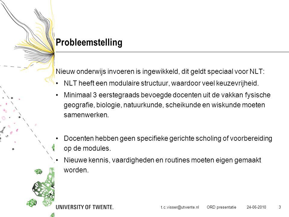24-06-2010t.c.visser@utwente.nl ORD presentatie 3 Probleemstelling Nieuw onderwijs invoeren is ingewikkeld, dit geldt speciaal voor NLT: NLT heeft een