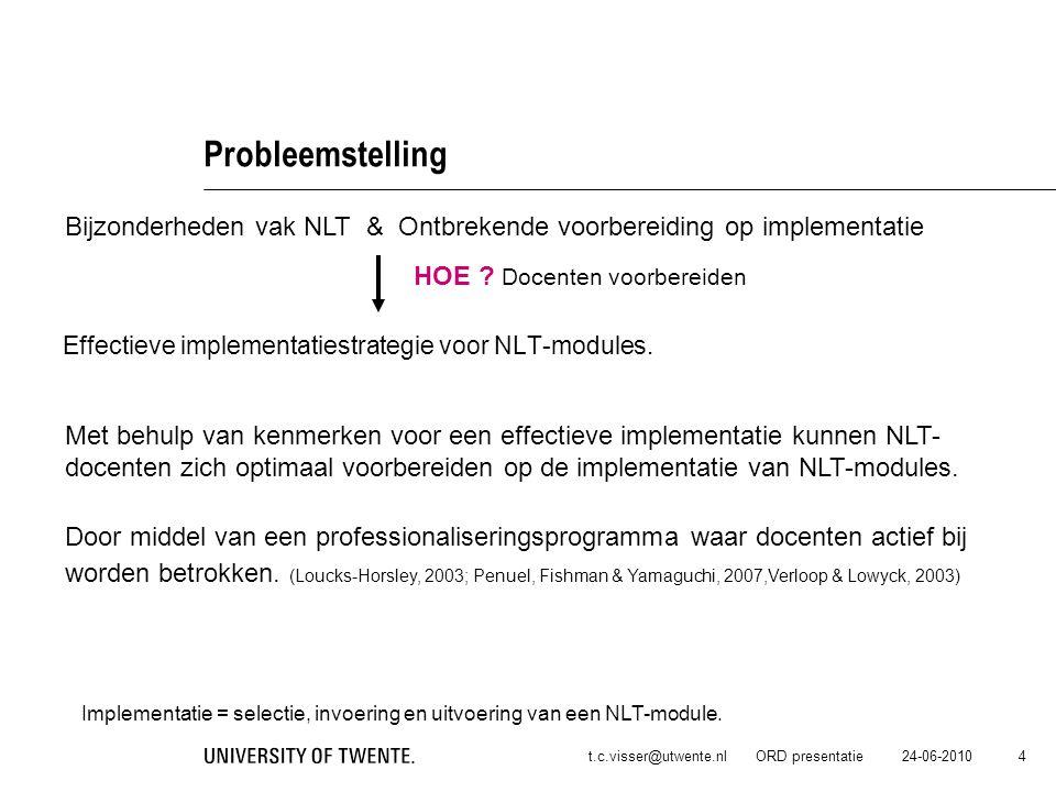 24-06-2010t.c.visser@utwente.nl ORD presentatie 5 Onderzoeksvraag Welke kenmerken voor een professionaliseringsprogramma bevorderen de implementatie van een NLT-module.