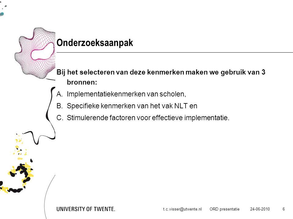 24-06-2010t.c.visser@utwente.nl ORD presentatie 6 Onderzoeksaanpak Bij het selecteren van deze kenmerken maken we gebruik van 3 bronnen: A.Implementat