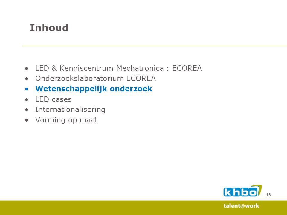 16 LED & Kenniscentrum Mechatronica : ECOREA Onderzoekslaboratorium ECOREA Wetenschappelijk onderzoek LED cases Internationalisering Vorming op maat I