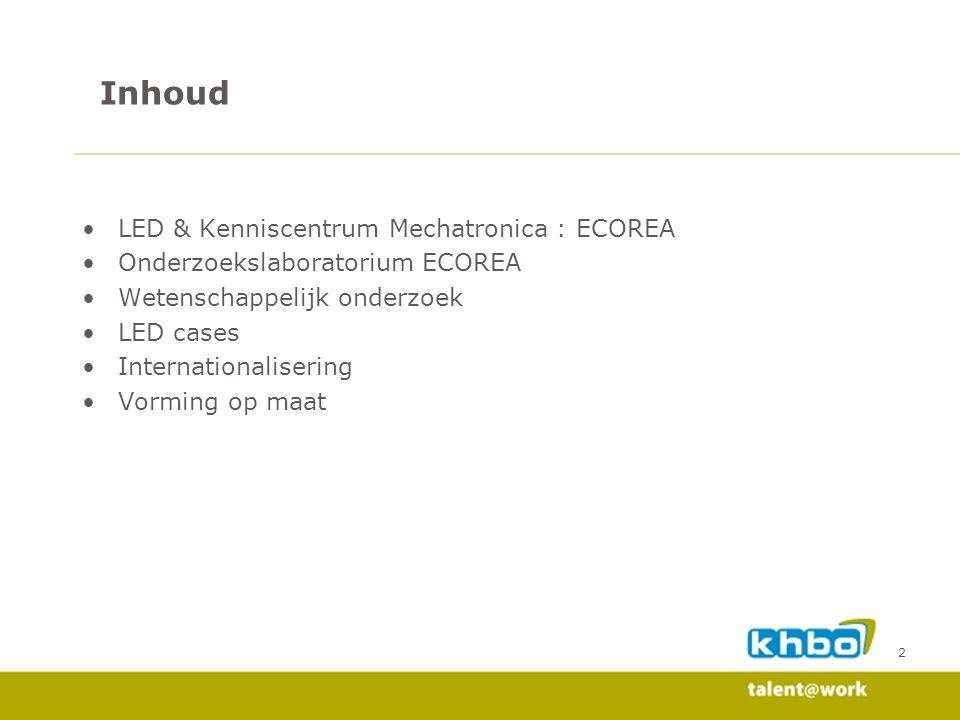 3 LED & Kenniscentrum Mechatronica : ECOREA Onderzoekslaboratorium ECOREA Wetenschappelijk onderzoek LED cases Internationalisering Vorming op maat Inhoud
