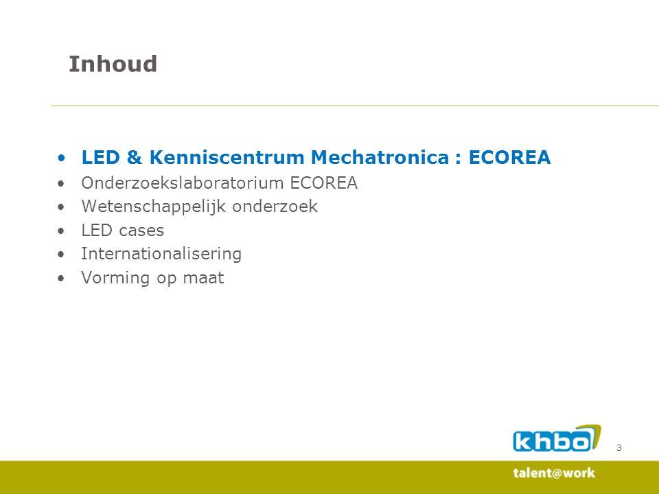 3 LED & Kenniscentrum Mechatronica : ECOREA Onderzoekslaboratorium ECOREA Wetenschappelijk onderzoek LED cases Internationalisering Vorming op maat In