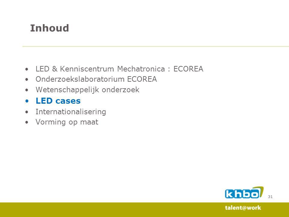 31 LED & Kenniscentrum Mechatronica : ECOREA Onderzoekslaboratorium ECOREA Wetenschappelijk onderzoek LED cases Internationalisering Vorming op maat I