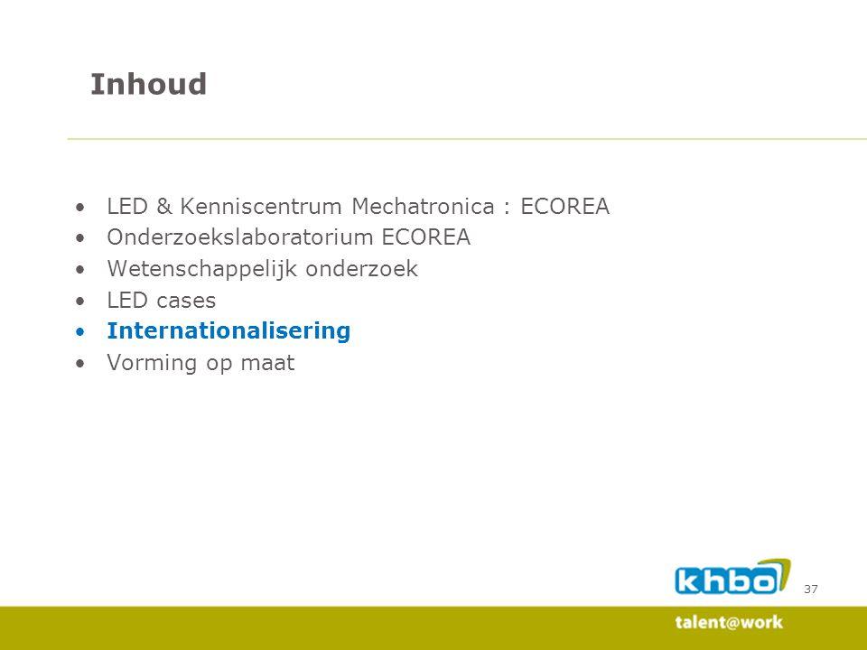 37 LED & Kenniscentrum Mechatronica : ECOREA Onderzoekslaboratorium ECOREA Wetenschappelijk onderzoek LED cases Internationalisering Vorming op maat I