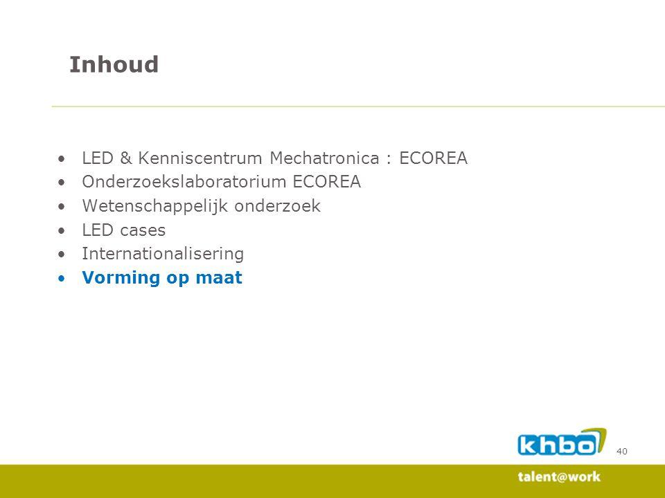 40 LED & Kenniscentrum Mechatronica : ECOREA Onderzoekslaboratorium ECOREA Wetenschappelijk onderzoek LED cases Internationalisering Vorming op maat I