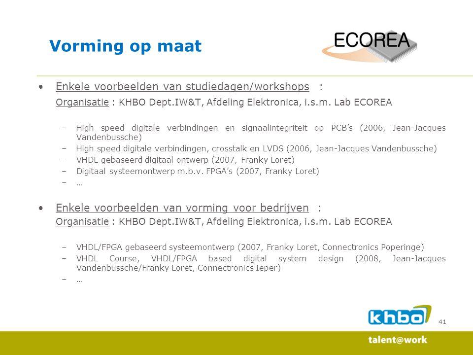 41 Enkele voorbeelden van studiedagen/workshops : Organisatie : KHBO Dept.IW&T, Afdeling Elektronica, i.s.m. Lab ECOREA –High speed digitale verbindin