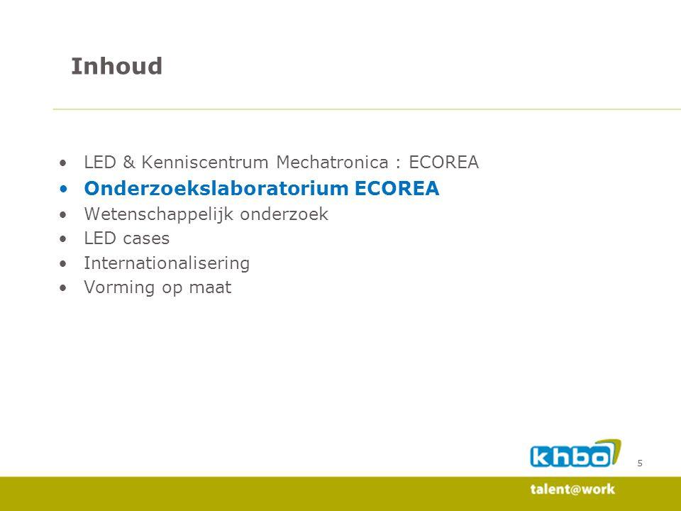 16 LED & Kenniscentrum Mechatronica : ECOREA Onderzoekslaboratorium ECOREA Wetenschappelijk onderzoek LED cases Internationalisering Vorming op maat Inhoud