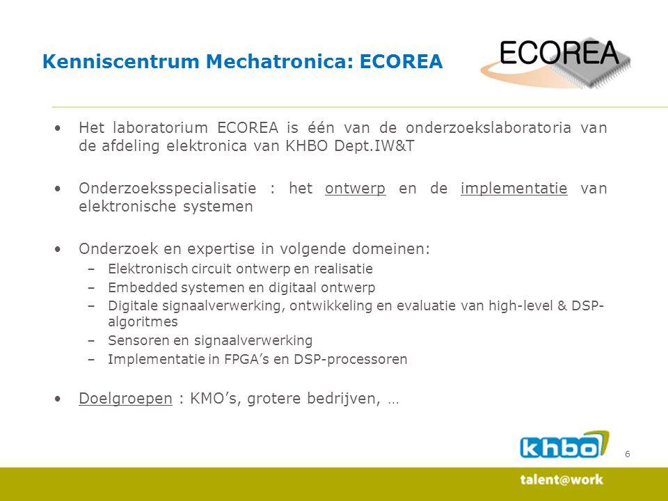 6 Het laboratorium ECOREA is één van de onderzoekslaboratoria van de afdeling elektronica van KHBO Dept.IW&T Onderzoeksspecialisatie : het ontwerp en