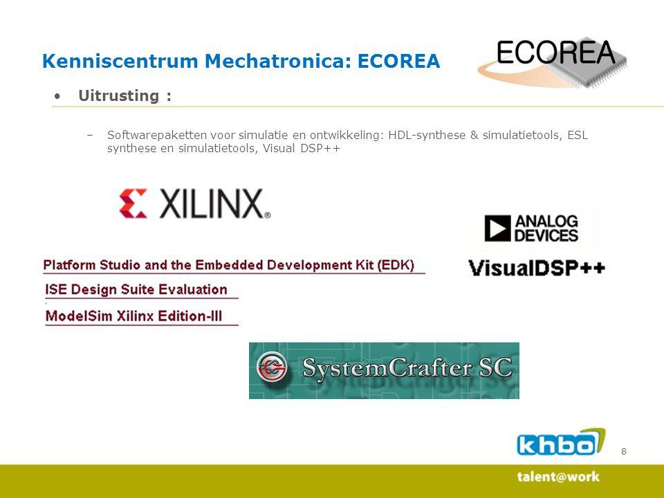 9 Uitrusting : –MATLAB, Simulink (academic use) Kenniscentrum Mechatronica: ECOREA
